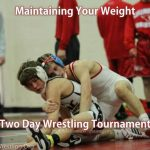How to Maintain Your Weight for Two Day Wrestling Tournament